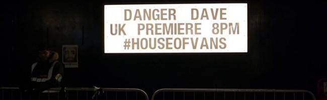 Danger Dave House of Vans UK Premiere